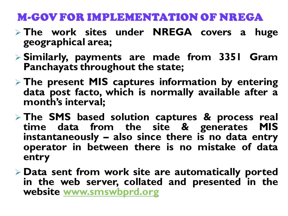 M-GOV FOR IMPLEMENTATION OF NREGA The work sites under NREGA covers a huge geographical area; Similarly, payments are made from 3351 Gram Panchayats t