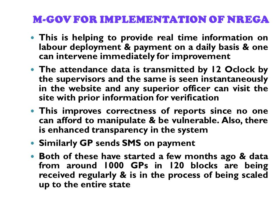 M-GOV FOR IMPLEMENTATION OF NREGA This is helping to provide real time information on labour deployment & payment on a daily basis & one can intervene