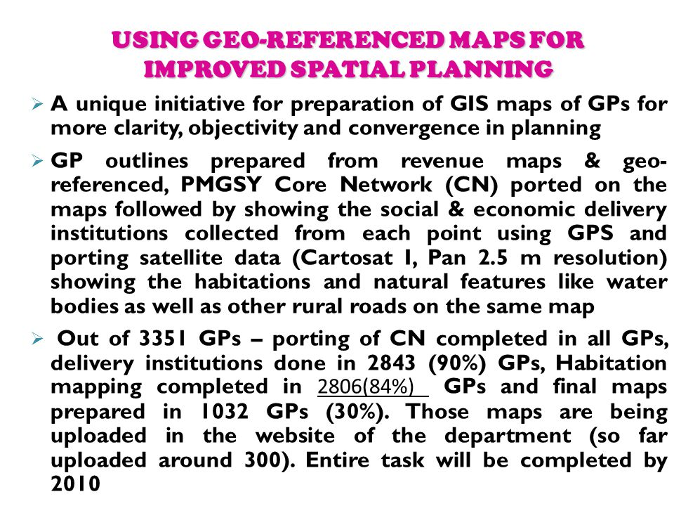 USING GEO-REFERENCED MAPS FOR IMPROVED SPATIAL PLANNING A unique initiative for preparation of GIS maps of GPs for more clarity, objectivity and conve