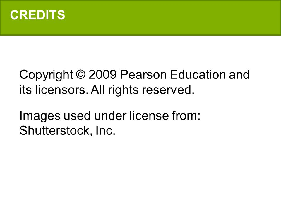 Copyright © 2009 Pearson Education and its licensors. All rights reserved. Images used under license from: Shutterstock, Inc. CREDITS
