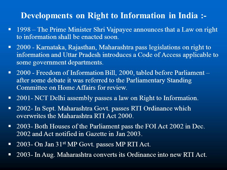 1998 – The Prime Minister Shri Vajpayee announces that a Law on right to information shall be enacted soon. 2000 - Karnataka, Rajasthan, Maharashtra p