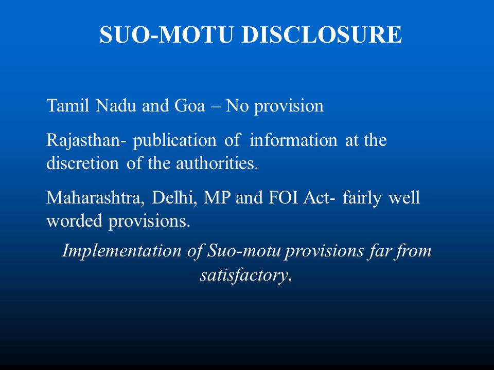 SUO-MOTU DISCLOSURE Tamil Nadu and Goa – No provision Rajasthan- publication of information at the discretion of the authorities.