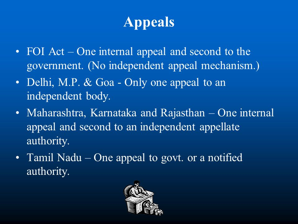 Appeals FOI Act – One internal appeal and second to the government. (No independent appeal mechanism.) Delhi, M.P. & Goa - Only one appeal to an indep
