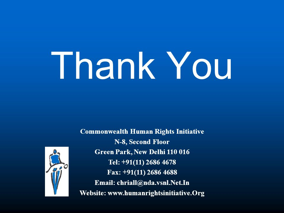 Thank You Commonwealth Human Rights Initiative N-8, Second Floor Green Park, New Delhi 110 016 Tel: +91(11) 2686 4678 Fax: +91(11) 2686 4688 Email: chriall@nda.vsnl.Net.In Website: www.humanrightsinitiative.Org