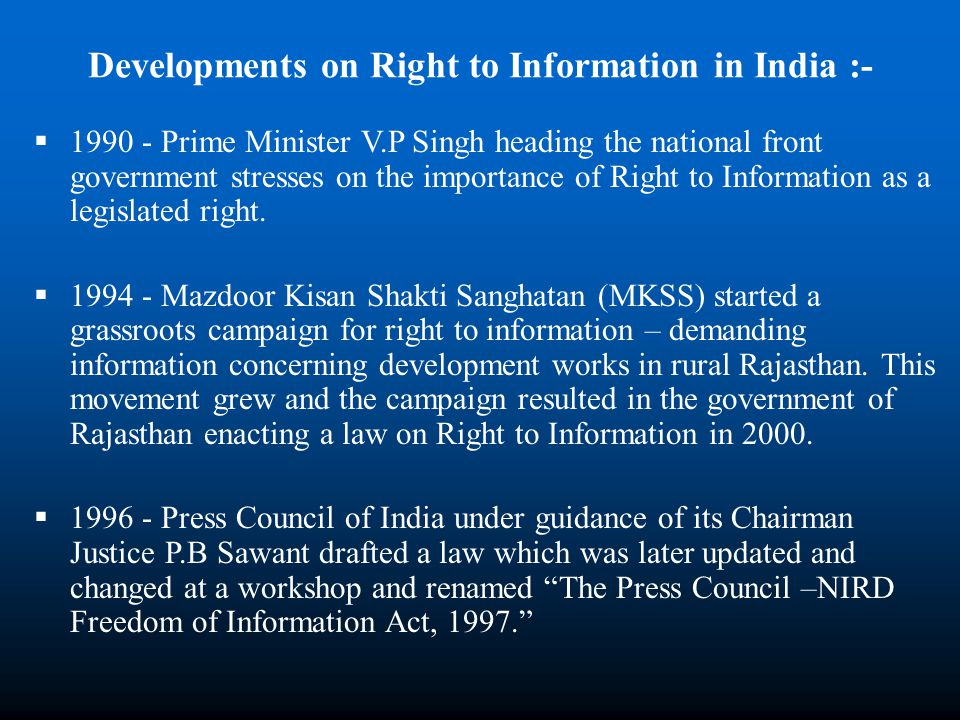 Developments on Right to Information in India :- 1990 - Prime Minister V.P Singh heading the national front government stresses on the importance of R