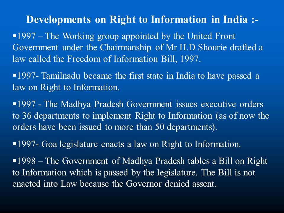 1997 – The Working group appointed by the United Front Government under the Chairmanship of Mr H.D Shourie drafted a law called the Freedom of Information Bill, 1997.