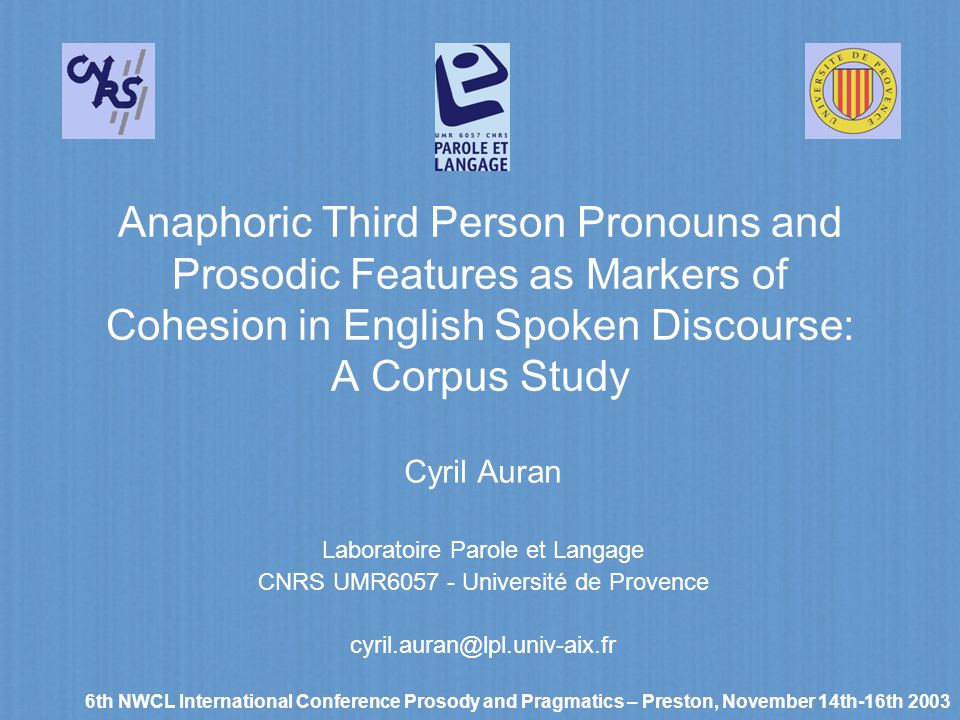 Anaphoric Third Person Pronouns and Prosodic Features as Markers of Cohesion in English Spoken Discourse: A Corpus Study Cyril Auran Laboratoire Parol
