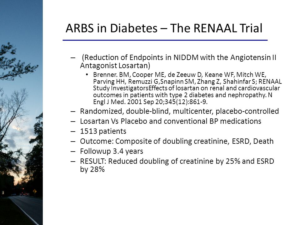 ARBS in Diabetes – The RENAAL Trial – (Reduction of Endpoints in NIDDM with the Angiotensin II Antagonist Losartan) Brenner. BM, Cooper ME, de Zeeuw D