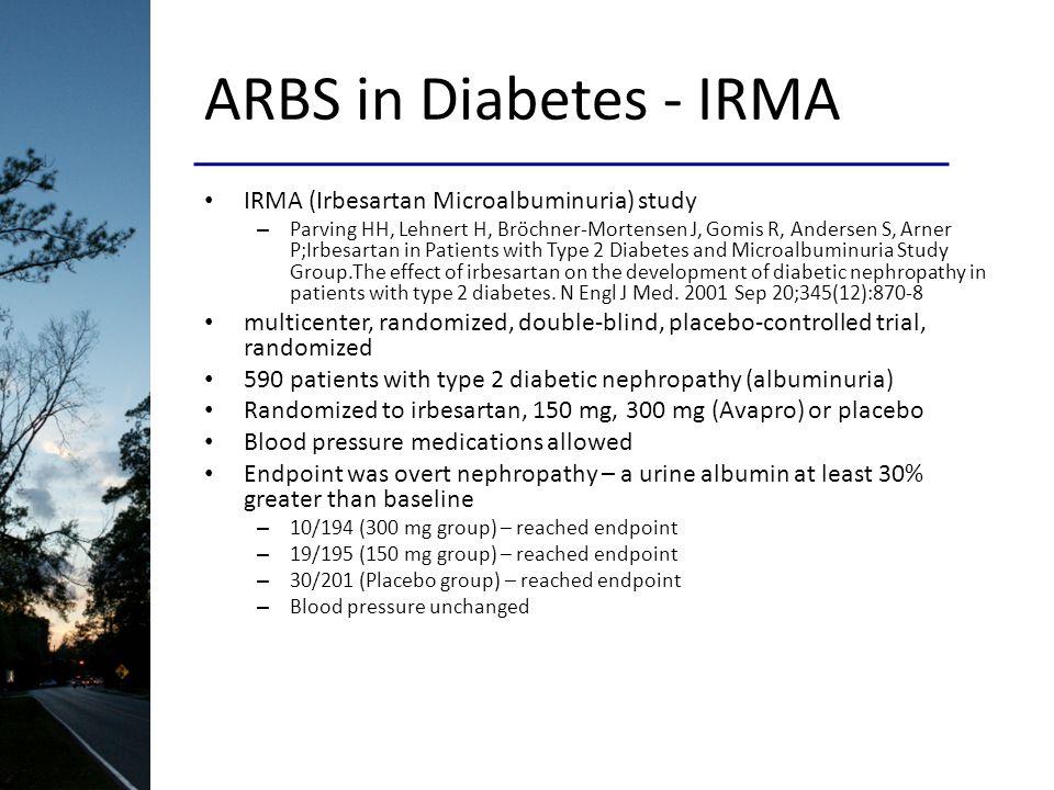 ARBS in Diabetes - IRMA IRMA (Irbesartan Microalbuminuria) study – Parving HH, Lehnert H, Bröchner-Mortensen J, Gomis R, Andersen S, Arner P;Irbesarta