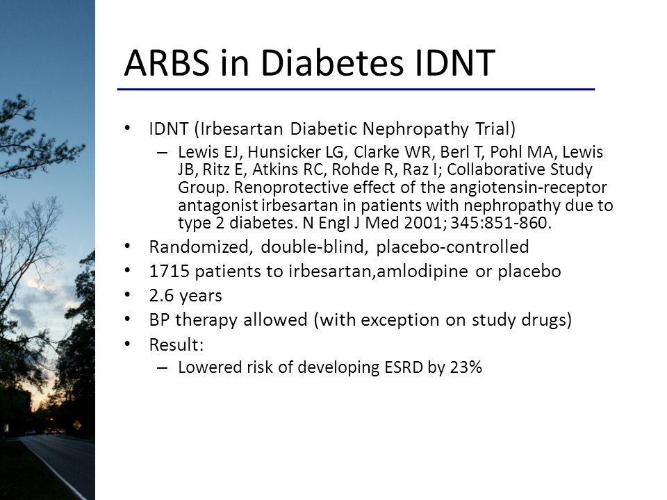 ARBS in Diabetes IDNT IDNT (Irbesartan Diabetic Nephropathy Trial) – Lewis EJ, Hunsicker LG, Clarke WR, Berl T, Pohl MA, Lewis JB, Ritz E, Atkins RC, Rohde R, Raz I; Collaborative Study Group.