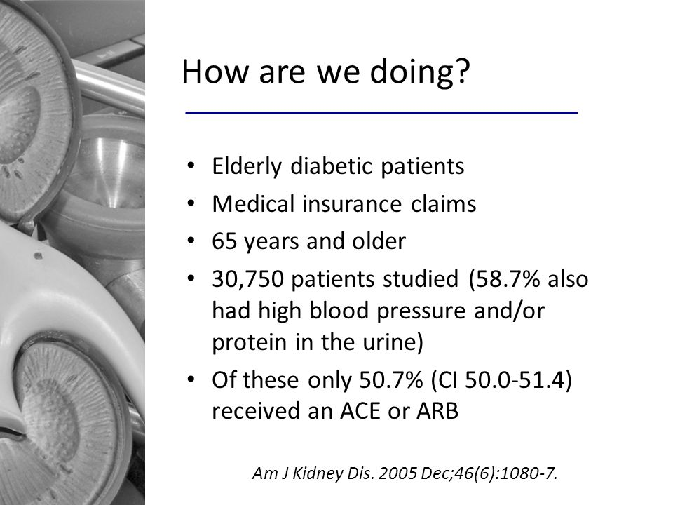 How are we doing? Elderly diabetic patients Medical insurance claims 65 years and older 30,750 patients studied (58.7% also had high blood pressure an