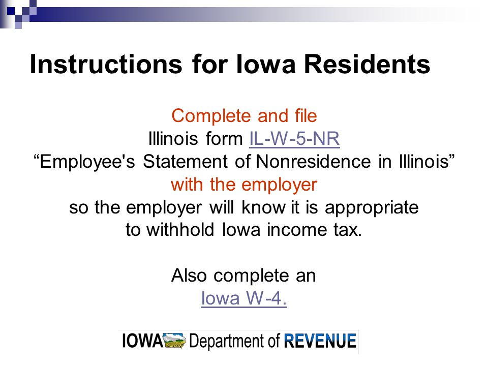 Instructions for Iowa Residents Complete and file Illinois form IL-W-5-NRIL-W-5-NR Employee s Statement of Nonresidence in Illinois with the employer so the employer will know it is appropriate to withhold Iowa income tax.