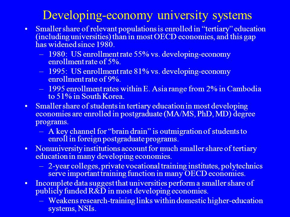Developing-economy university systems Smaller share of relevant populations is enrolled in tertiary education (including universities) than in most OECD economies, and this gap has widened since 1980.