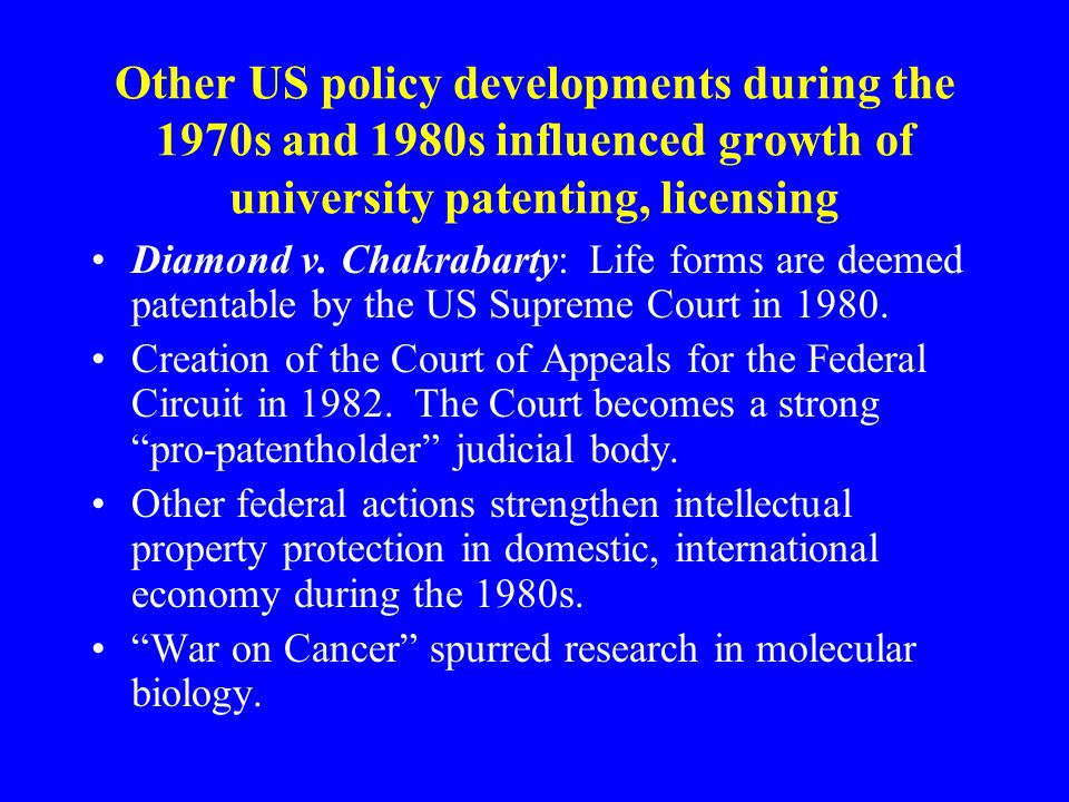 Other US policy developments during the 1970s and 1980s influenced growth of university patenting, licensing Diamond v.