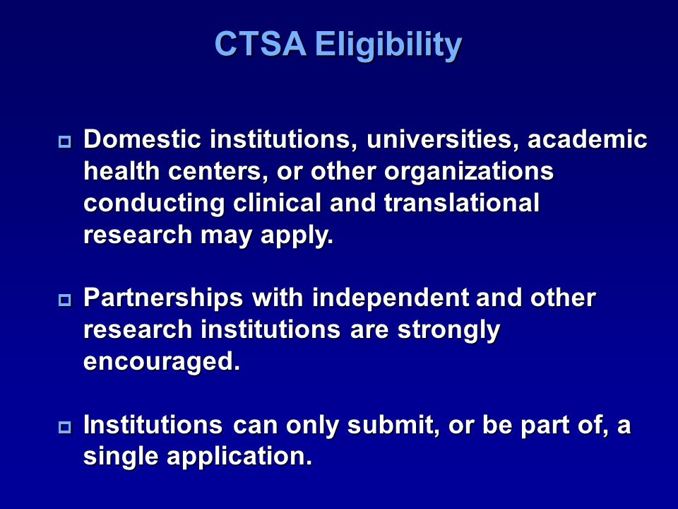 CTSA Eligibility Domestic institutions, universities, academic health centers, or other organizations conducting clinical and translational research m