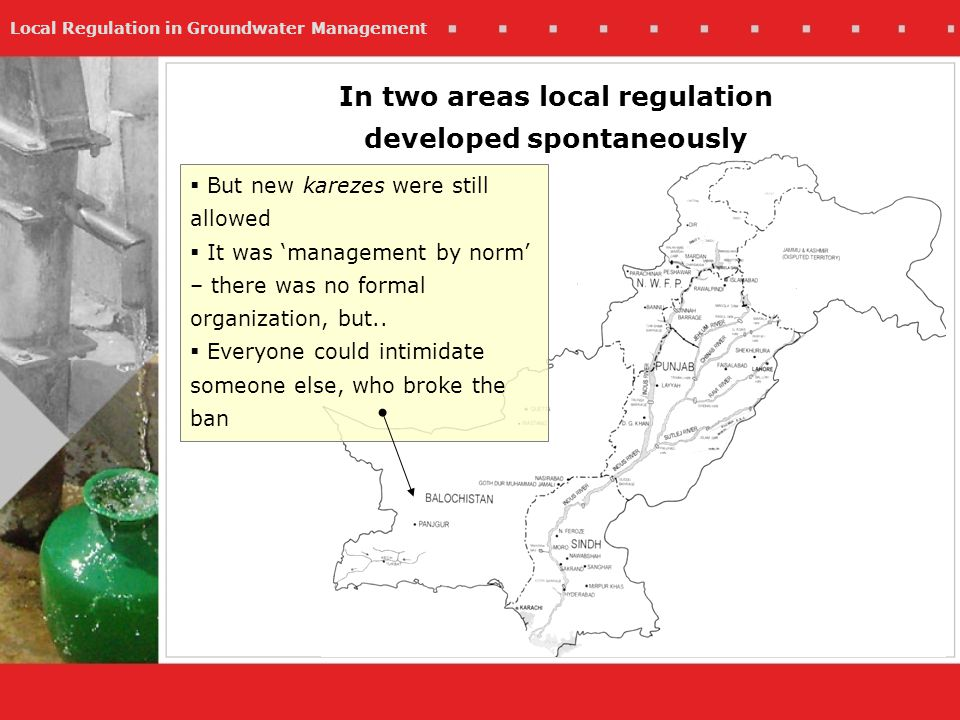 Local Regulation in Groundwater Management In two areas local regulation developed spontaneously But new karezes were still allowed It was management by norm – there was no formal organization, but..