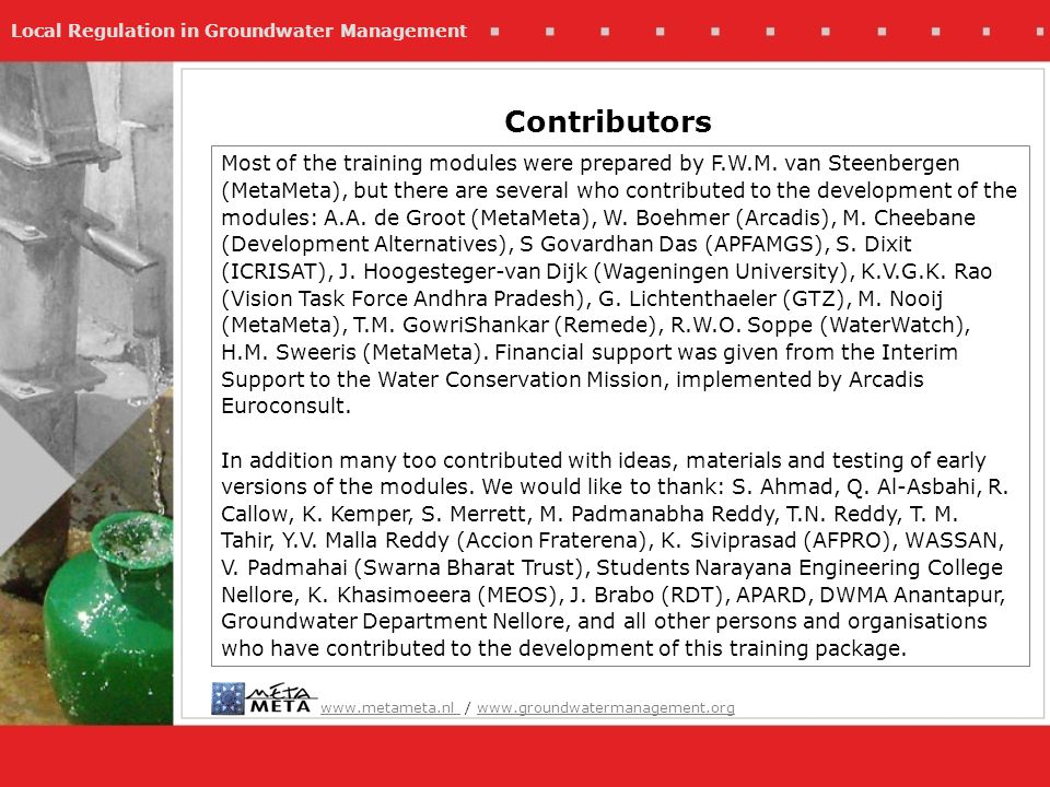 Local Regulation in Groundwater Management Contributors Most of the training modules were prepared by F.W.M. van Steenbergen (MetaMeta), but there are
