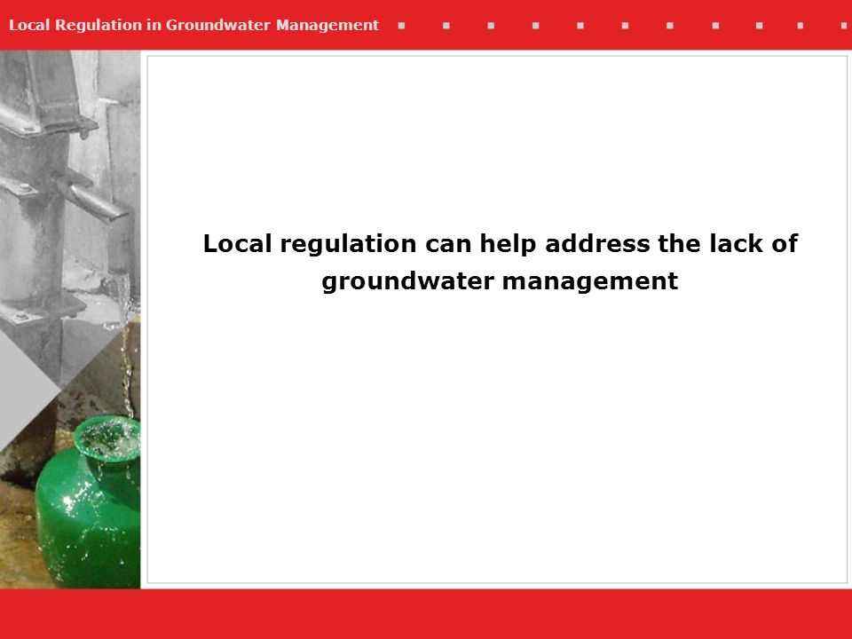 Local Regulation in Groundwater Management Local regulation can help address the lack of groundwater management