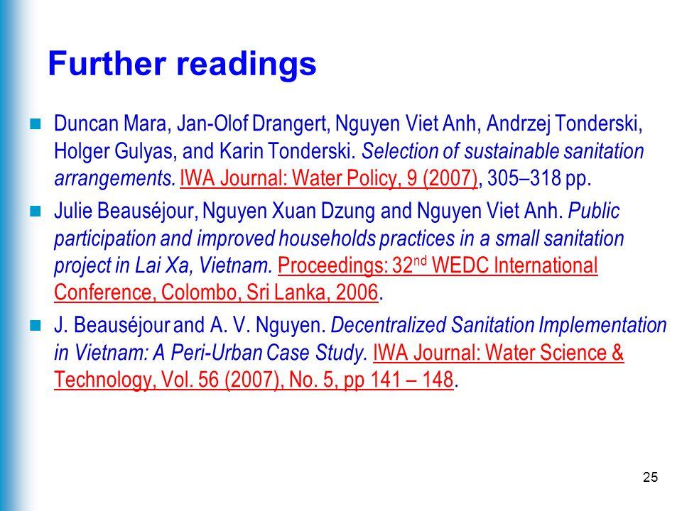 25 Further readings Duncan Mara, Jan-Olof Drangert, Nguyen Viet Anh, Andrzej Tonderski, Holger Gulyas, and Karin Tonderski. Selection of sustainable s