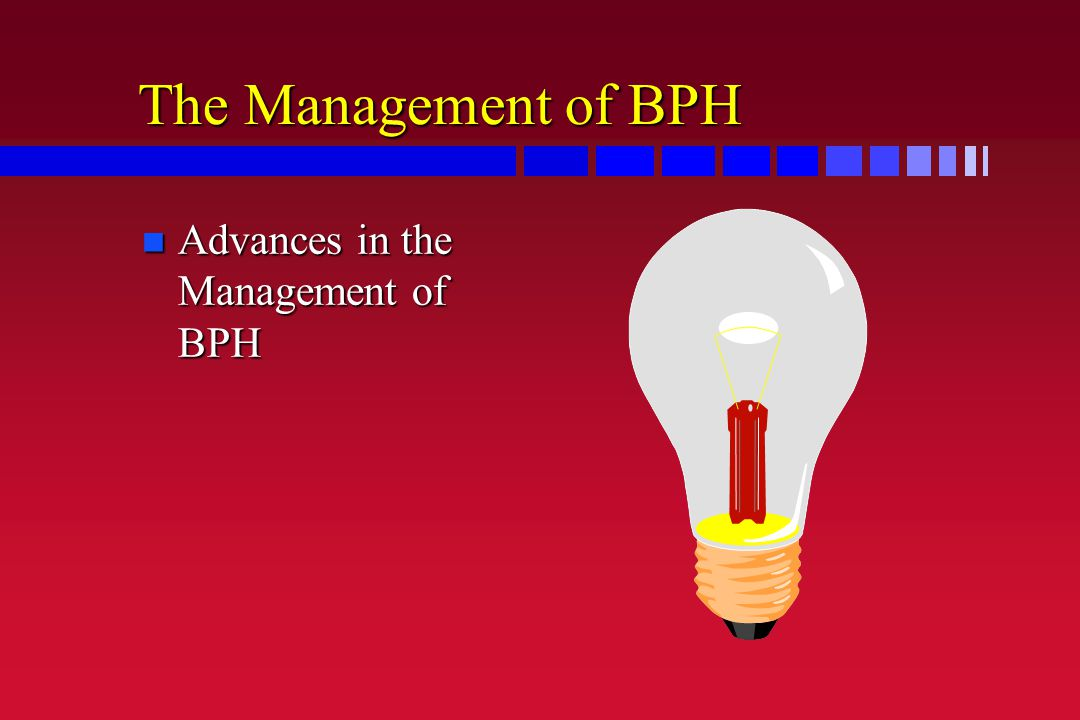 The Management of BPH n Advances in the Management of BPH