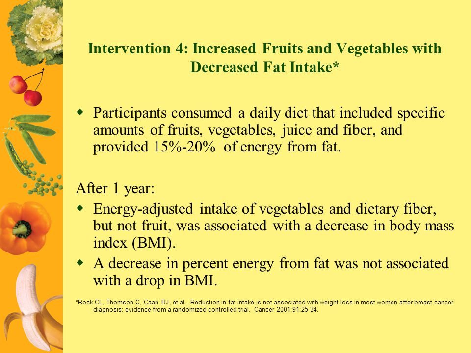 Intervention 4: Increased Fruits and Vegetables with Decreased Fat Intake* Participants consumed a daily diet that included specific amounts of fruits