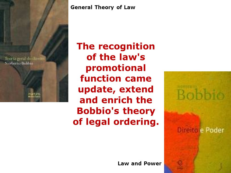 The recognition of the law's promotional function came update, extend and enrich the Bobbio's theory of legal ordering. Law and Power General Theory o