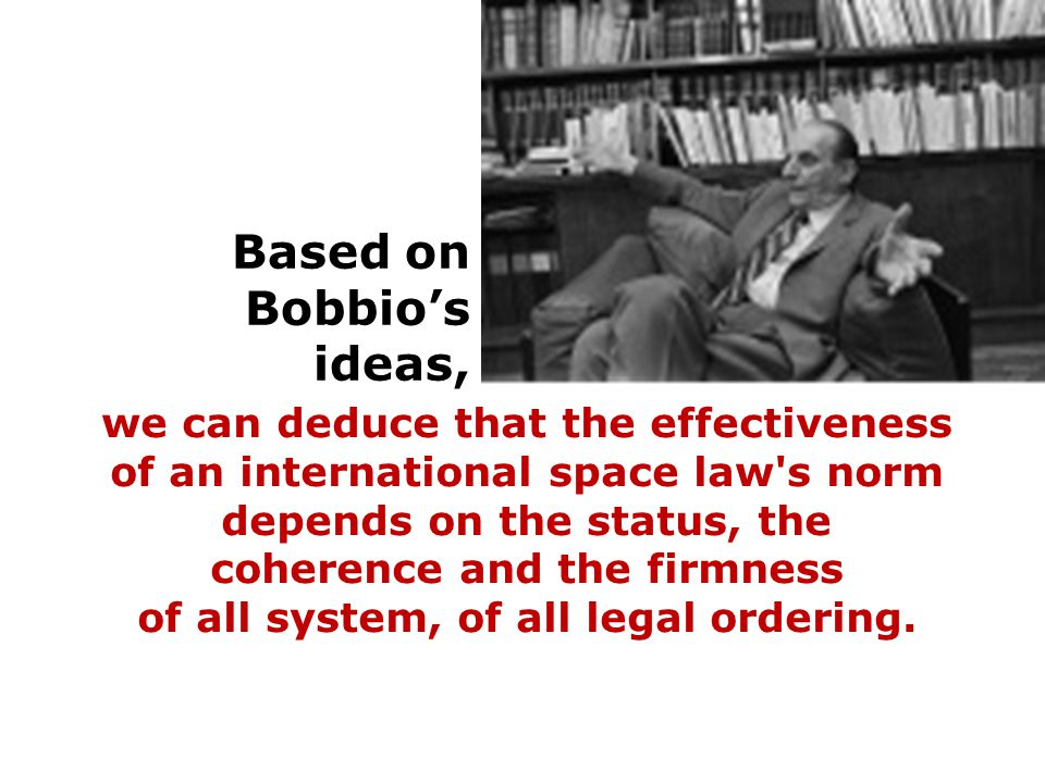 we can deduce that the effectiveness of an international space law's norm depends on the status, the coherence and the firmness of all system, of all