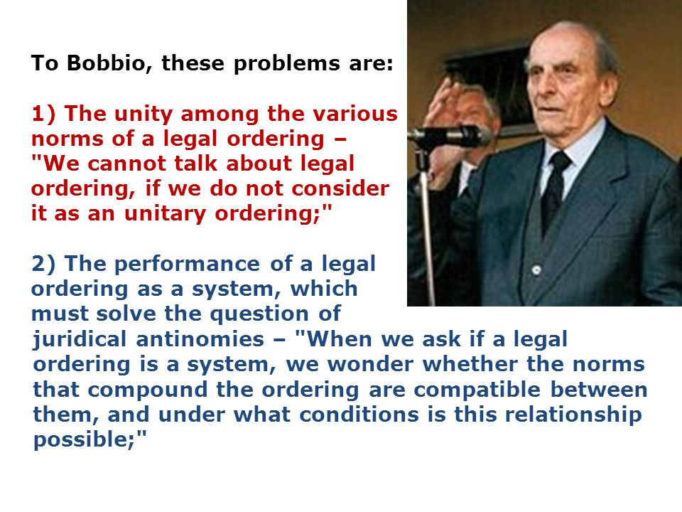 To Bobbio, these problems are: 1) The unity among the various norms of a legal ordering –