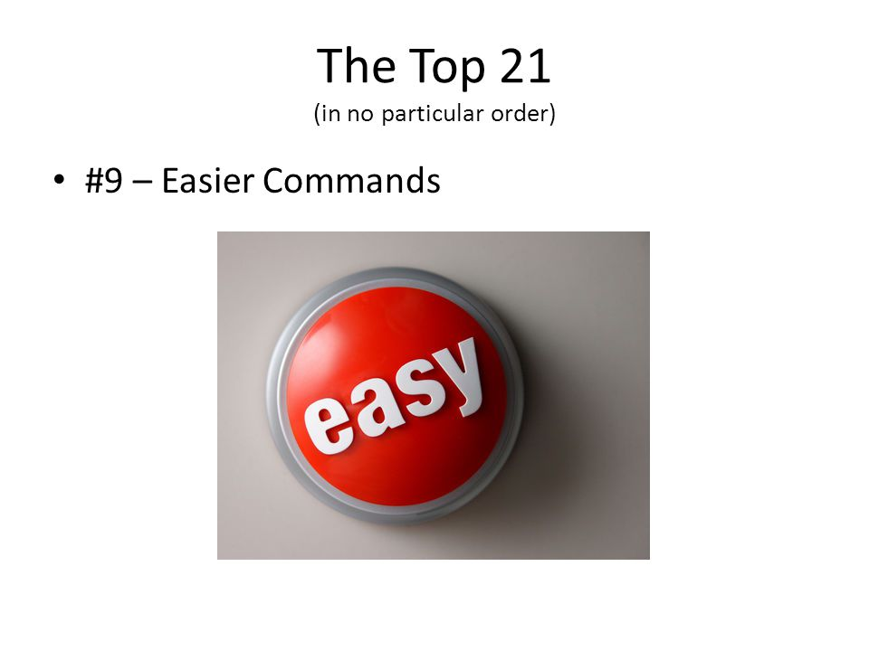 The Top 21 (in no particular order) #9 – Easier Commands