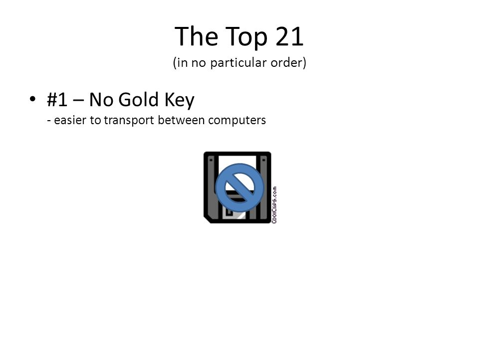 The Top 21 (in no particular order) #1 – No Gold Key - easier to transport between computers