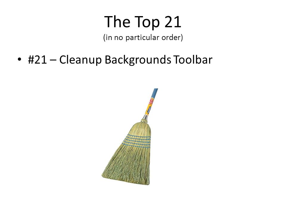 The Top 21 (in no particular order) #21 – Cleanup Backgrounds Toolbar