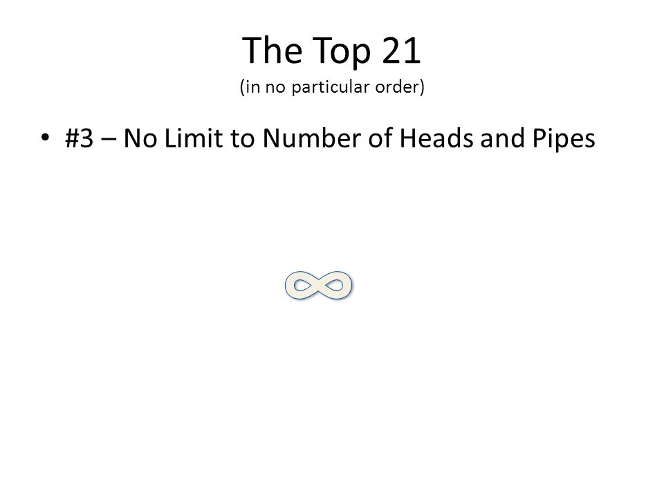 The Top 21 (in no particular order) #3 – No Limit to Number of Heads and Pipes