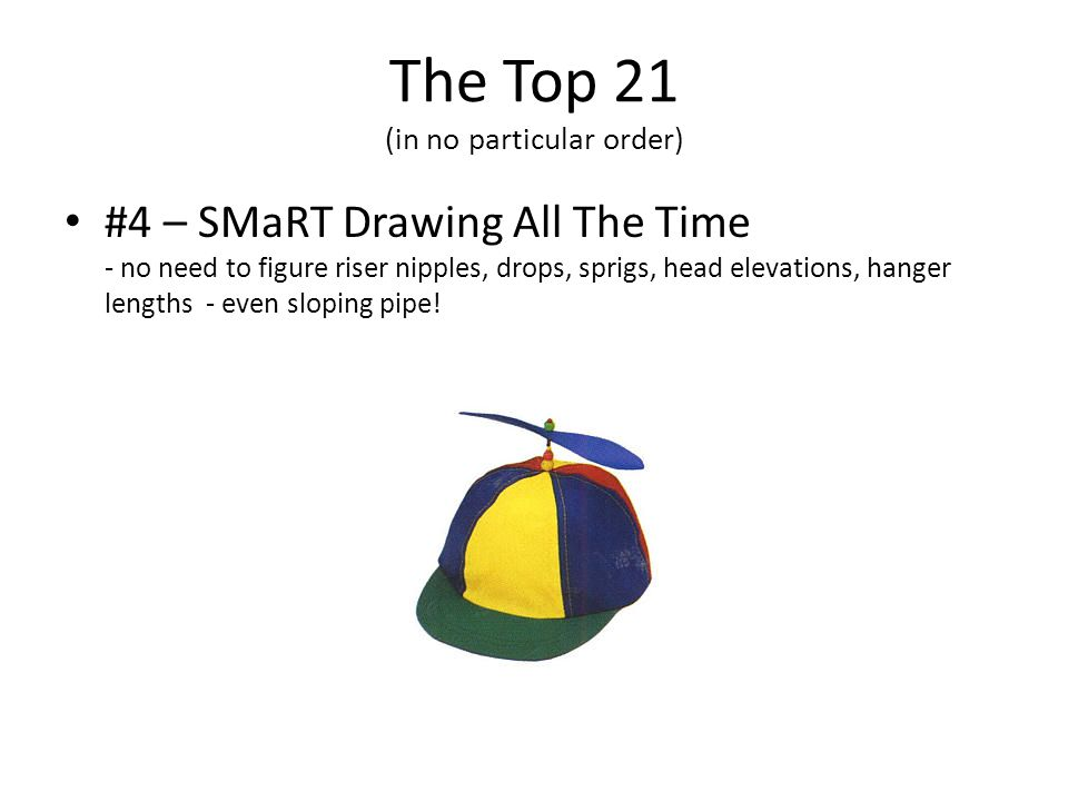 The Top 21 (in no particular order) #4 – SMaRT Drawing All The Time - no need to figure riser nipples, drops, sprigs, head elevations, hanger lengths