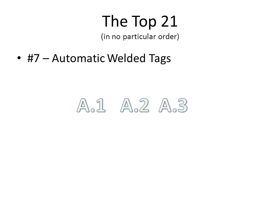 The Top 21 (in no particular order) #7 – Automatic Welded Tags