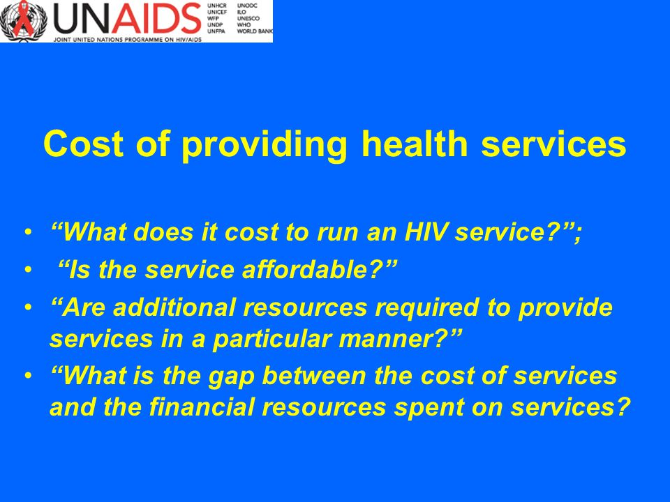 Cost of providing health services What does it cost to run an HIV service?; Is the service affordable? Are additional resources required to provide se