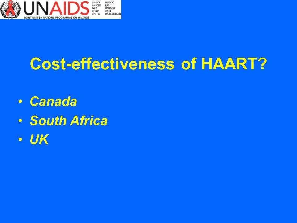 Cost-effectiveness of HAART? Canada South Africa UK