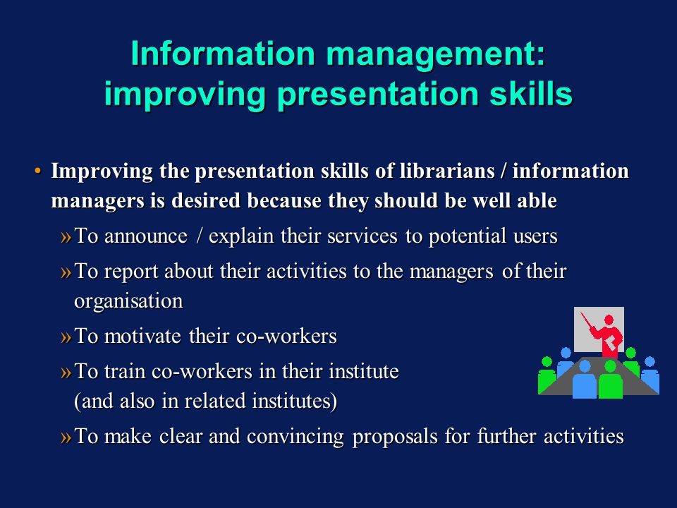 Information management: improving presentation skills Improving the presentation skills of librarians / information managers is desired because they s