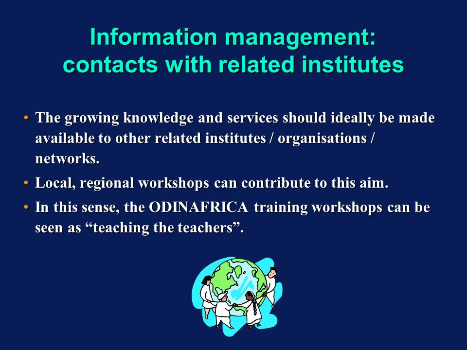 Information management: contacts with related institutes The growing knowledge and services should ideally be made available to other related institut