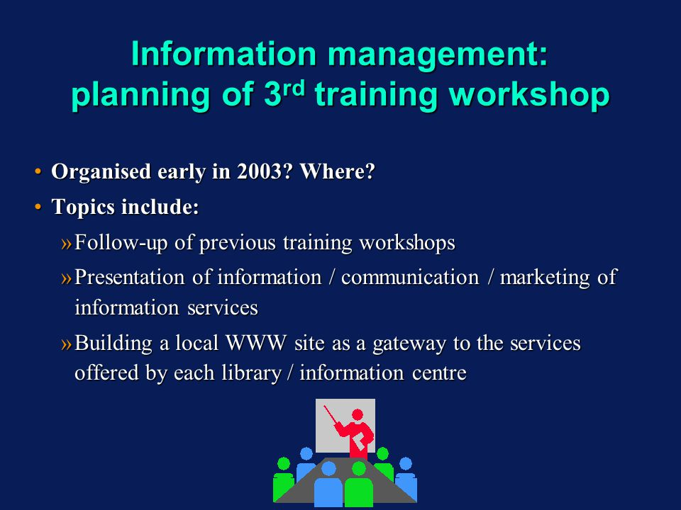 Information management: planning of 3 rd training workshop Organised early in 2003? Where?Organised early in 2003? Where? Topics include:Topics includ