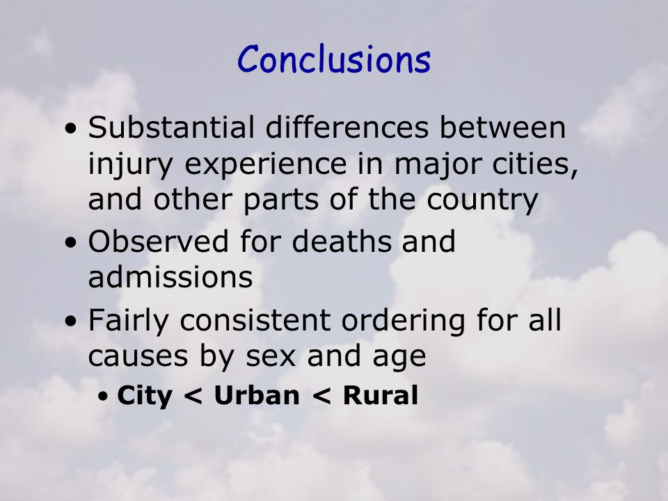 Conclusions Substantial differences between injury experience in major cities, and other parts of the country Observed for deaths and admissions Fairl