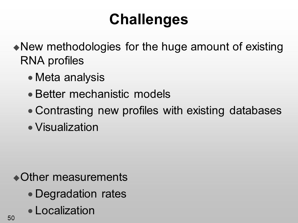 50 Challenges New methodologies for the huge amount of existing RNA profiles Meta analysis Better mechanistic models Contrasting new profiles with exi