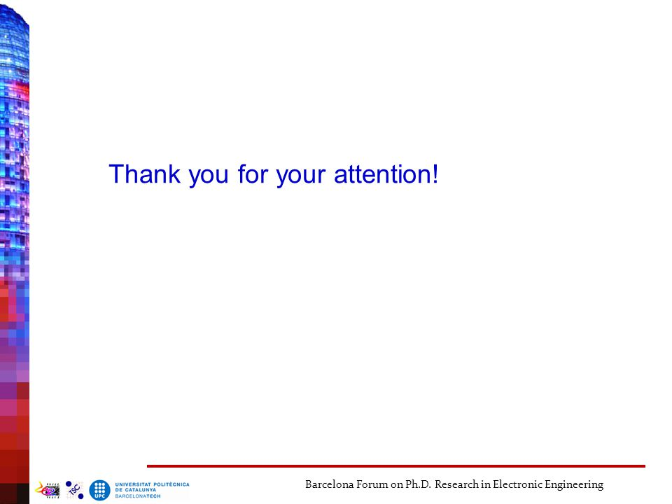 Thank you for your attention! Barcelona Forum on Ph.D. Research in Electronic Engineering__