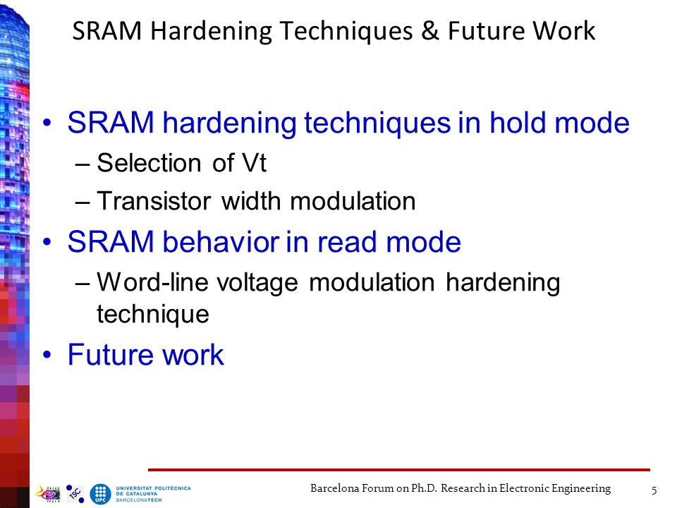 SRAM Hardening Techniques & Future Work SRAM hardening techniques in hold mode –Selection of Vt –Transistor width modulation SRAM behavior in read mod