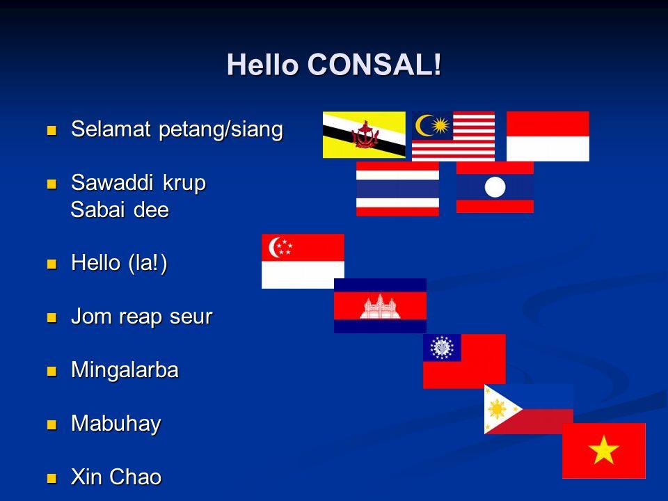 Hello CONSAL! Selamat petang/siang Selamat petang/siang Sawaddi krup Sawaddi krup Sabai dee Sabai dee Hello (la!) Hello (la!) Jom reap seur Jom reap s