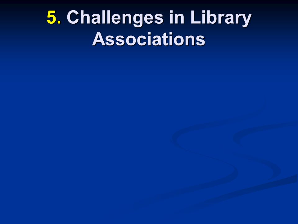 5. Challenges in Library Associations