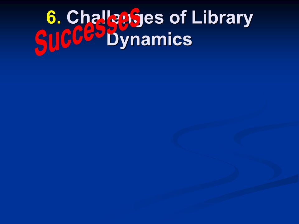 6. Challenges of Library Dynamics