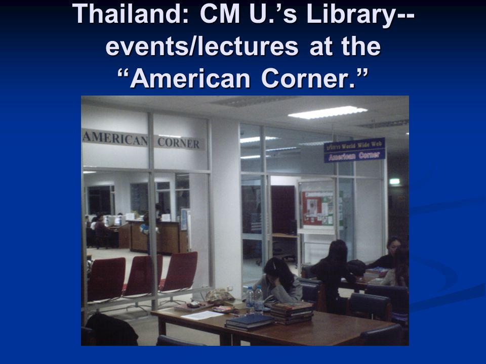Thailand: CM U.s Library-- events/lectures at the American Corner.