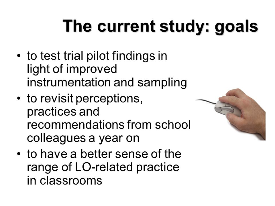The current study: goals to test trial pilot findings in light of improved instrumentation and sampling to revisit perceptions, practices and recommen