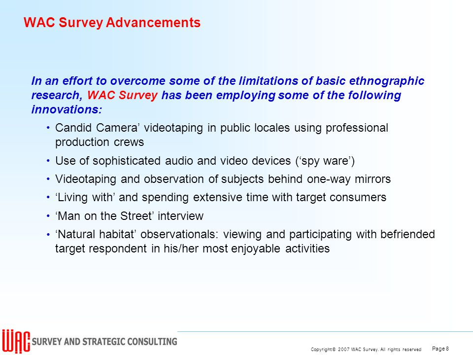 Page 8 Copyright© 2007 WAC Survey. All rights reserved WAC Survey Advancements In an effort to overcome some of the limitations of basic ethnographic