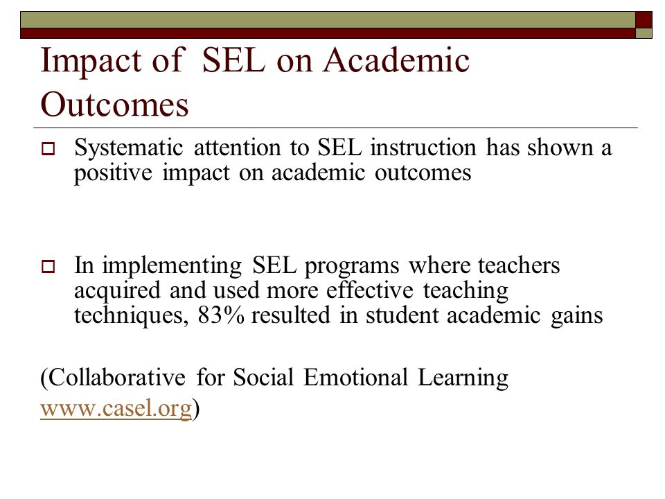Impact of SEL on Academic Outcomes Systematic attention to SEL instruction has shown a positive impact on academic outcomes In implementing SEL progra